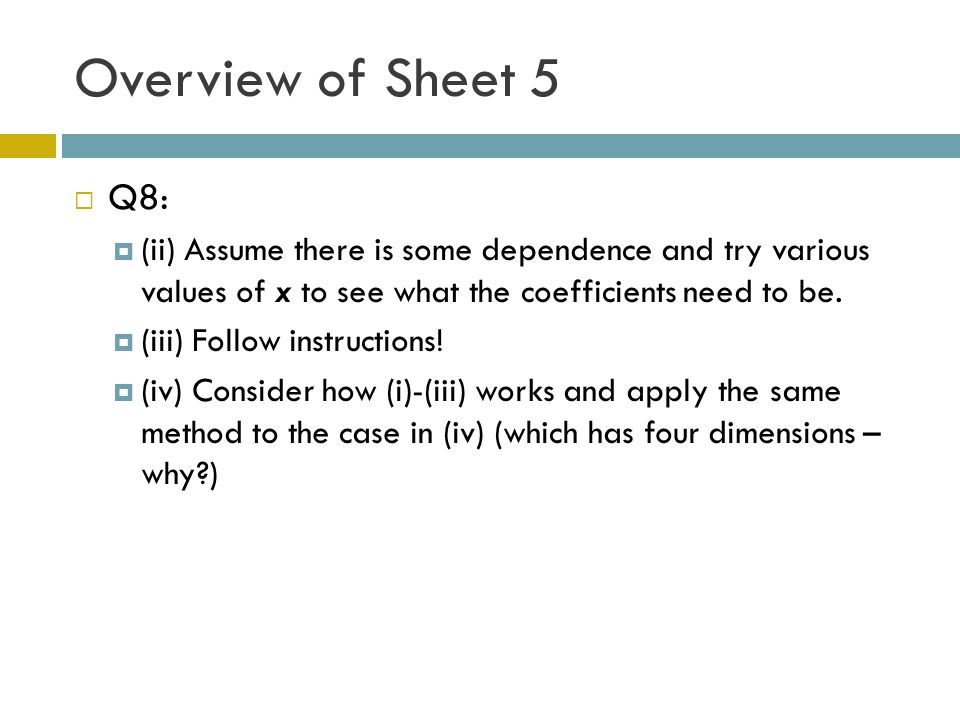 Overview of Sheet 5 Q8: (ii) Assume there is some dependence and try various values of x to see what the coefficients need to be.