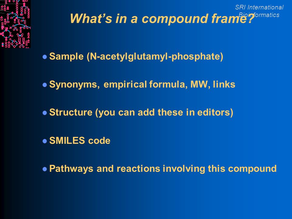 SRI International Bioinformatics Whats in a compound frame.