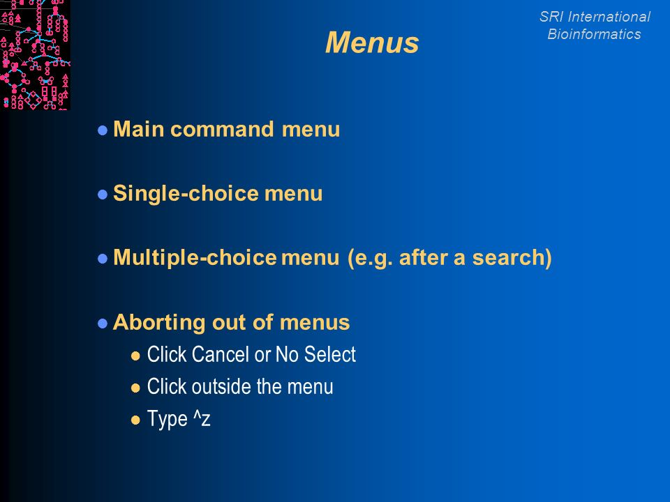 SRI International Bioinformatics Menus Main command menu Single-choice menu Multiple-choice menu (e.g.