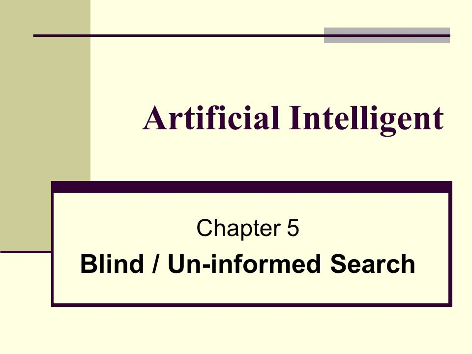 Artificial Intelligent Chapter 5 Blind / Un-informed Search