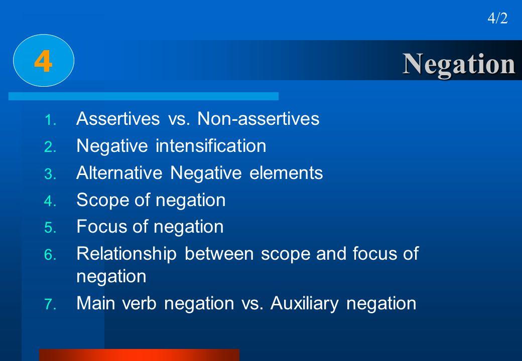 Negation 4 4/2 1. Assertives vs. Non-assertives 2. Negative intensification 3. Alternative Negative elements 4. Scope of negation 5. Focus of negation