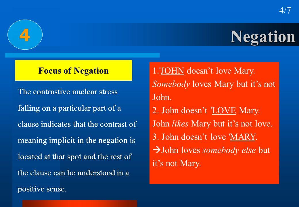 Negation 4 4/7 Focus of Negation 1.'JOHN doesnt love Mary. Somebody loves Mary but its not John. 2. John doesnt 'LOVE Mary. John likes Mary but its no