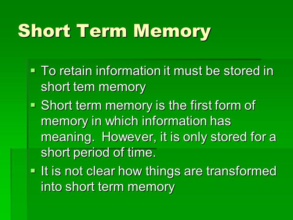 Short Term Memory To retain information it must be stored in short tem memory To retain information it must be stored in short tem memory Short term m