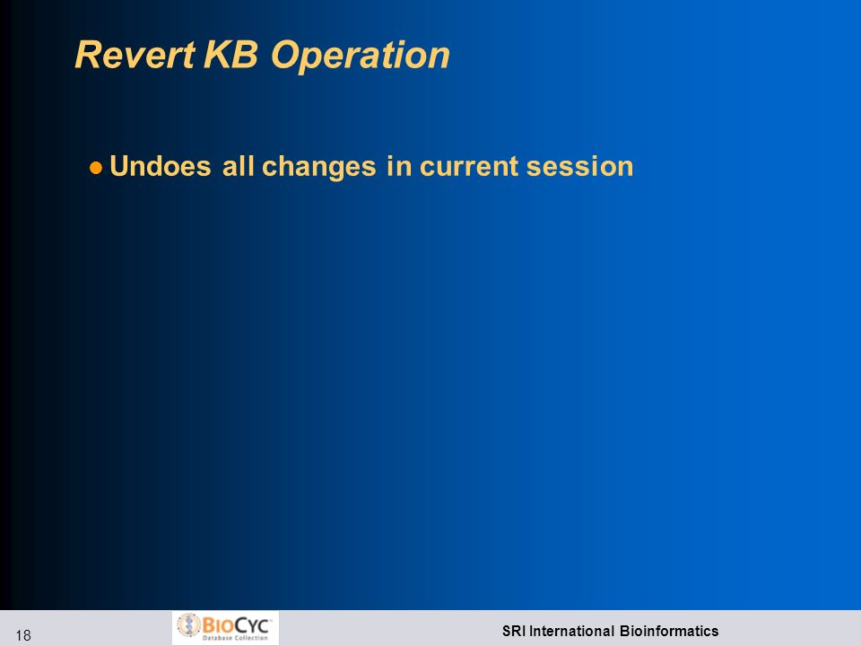 18 SRI International Bioinformatics Revert KB Operation Undoes all changes in current session