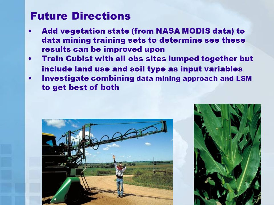 Future Directions Add vegetation state (from NASA MODIS data) to data mining training sets to determine see these results can be improved upon Train C