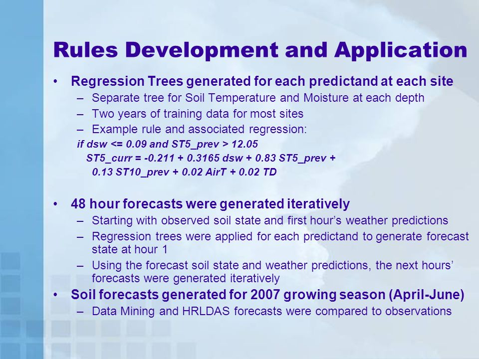 Rules Development and Application Regression Trees generated for each predictand at each site –Separate tree for Soil Temperature and Moisture at each