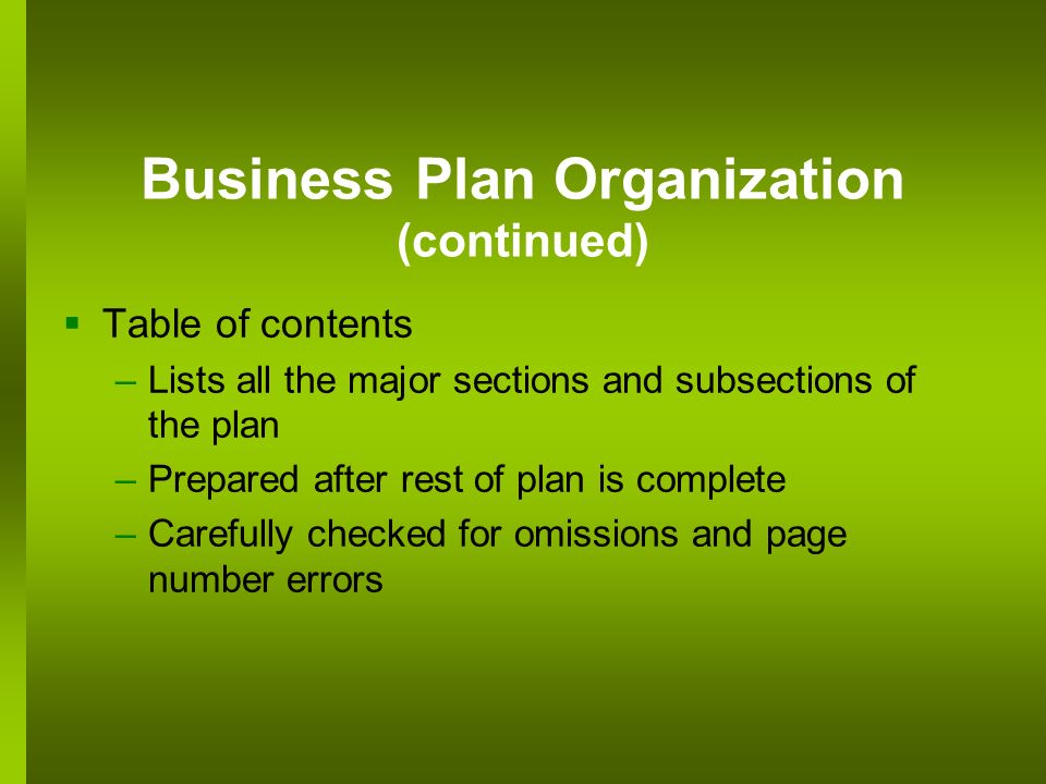 Table of contents –Lists all the major sections and subsections of the plan –Prepared after rest of plan is complete –Carefully checked for omissions