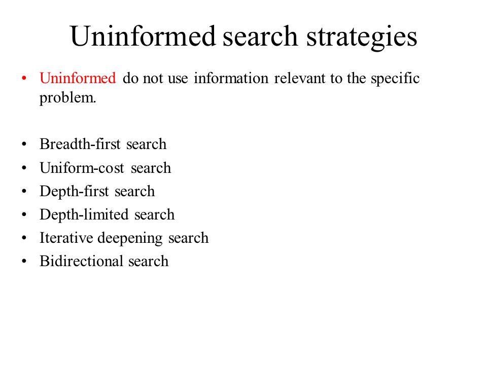 Uninformed search strategies Uninformed do not use information relevant to the specific problem.