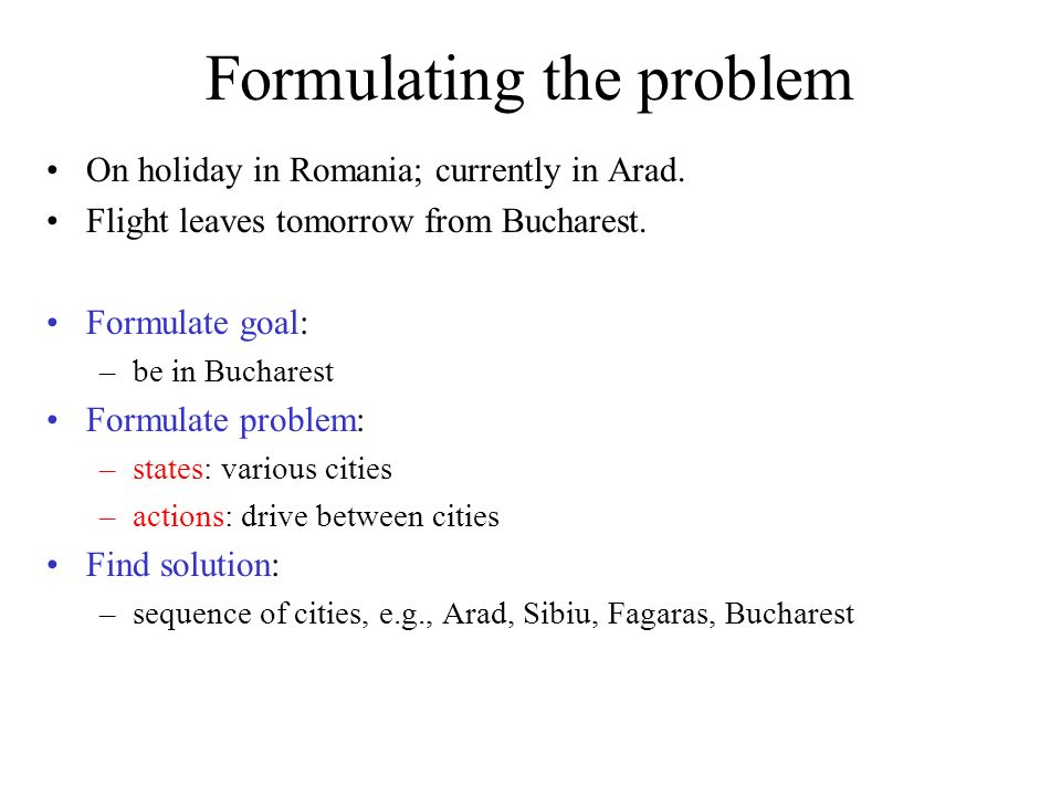 Formulating the problem On holiday in Romania; currently in Arad.