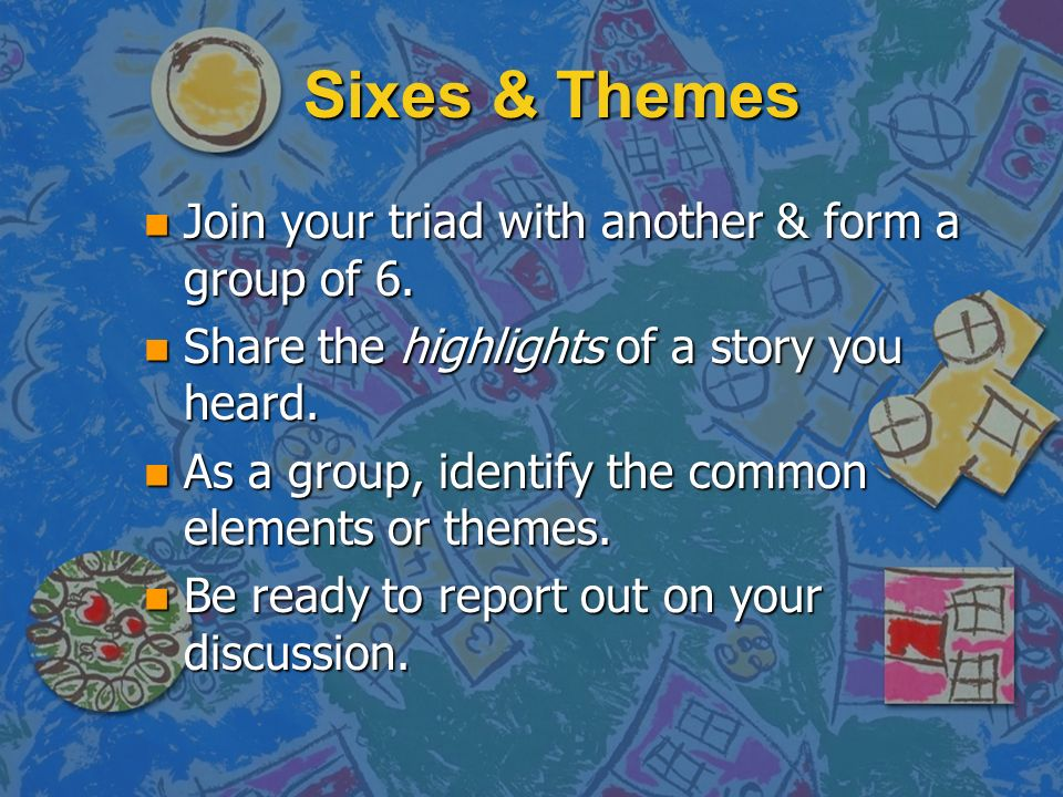 Sixes & Themes n Join your triad with another & form a group of 6.