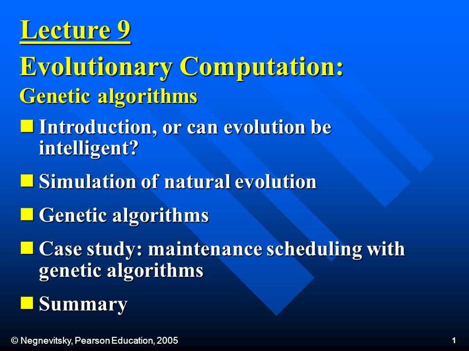 © Negnevitsky, Pearson Education, 2005 1 Lecture 9 Evolutionary Computation: Genetic algorithms Introduction, or can evolution be intelligent.