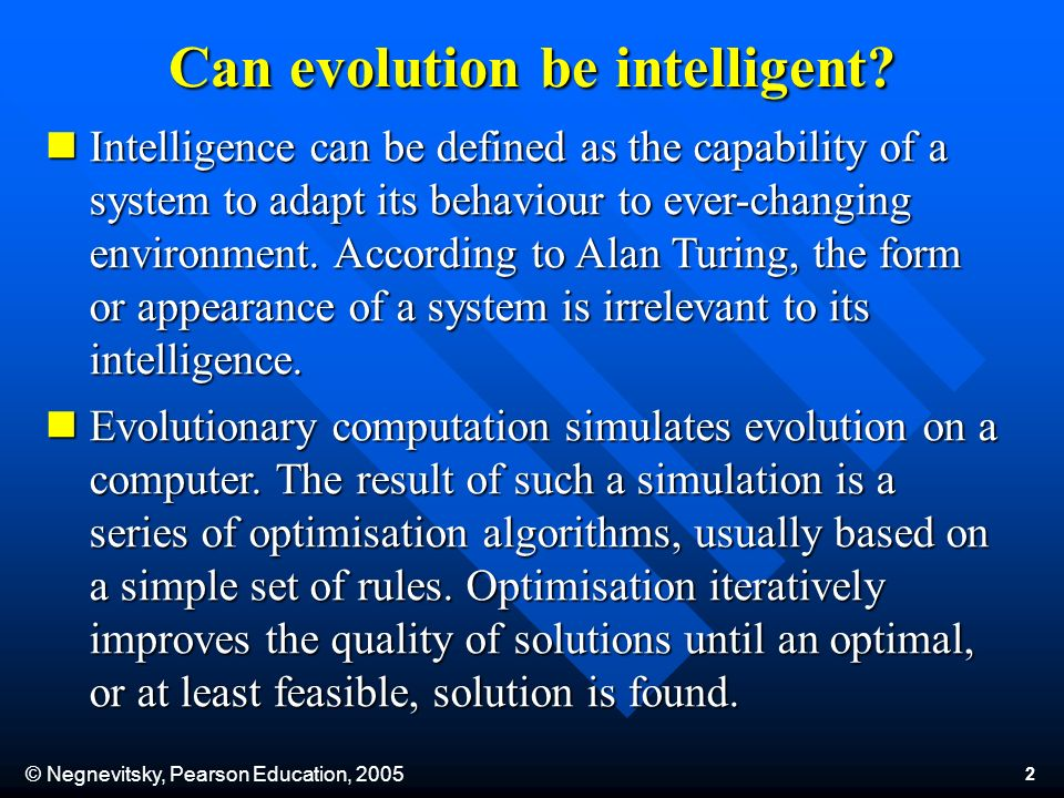© Negnevitsky, Pearson Education, 2005 2 Can evolution be intelligent.