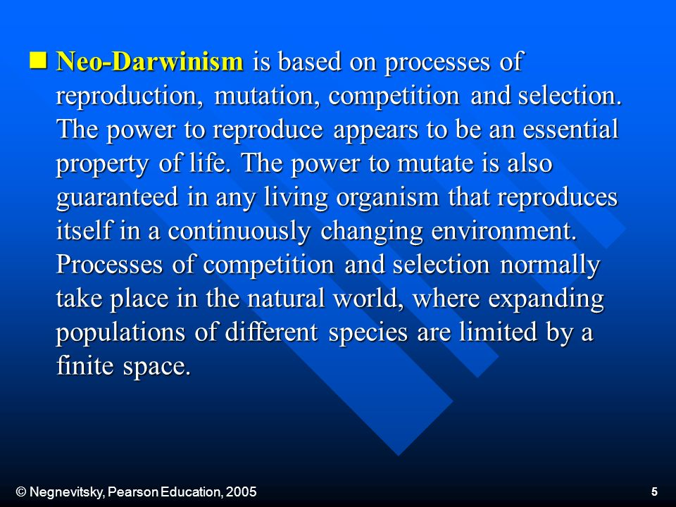 © Negnevitsky, Pearson Education, 2005 5 Neo-Darwinism is based on processes of reproduction, mutation, competition and selection.