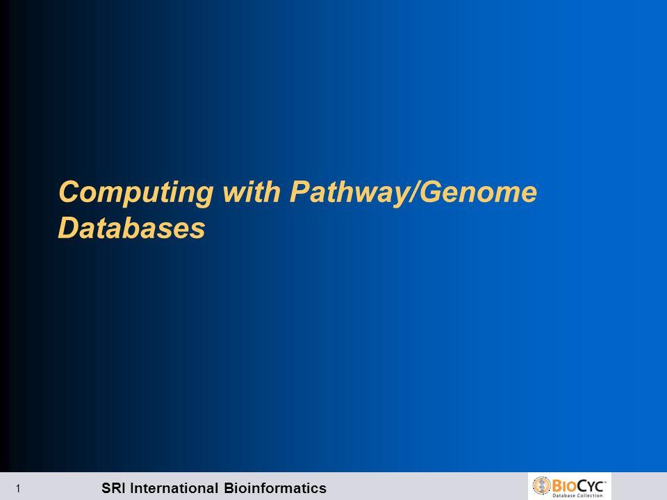 SRI International Bioinformatics 1 Computing with Pathway/Genome Databases