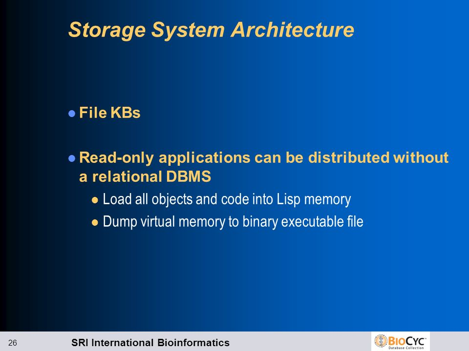 SRI International Bioinformatics 26 Storage System Architecture File KBs Read-only applications can be distributed without a relational DBMS l Load al