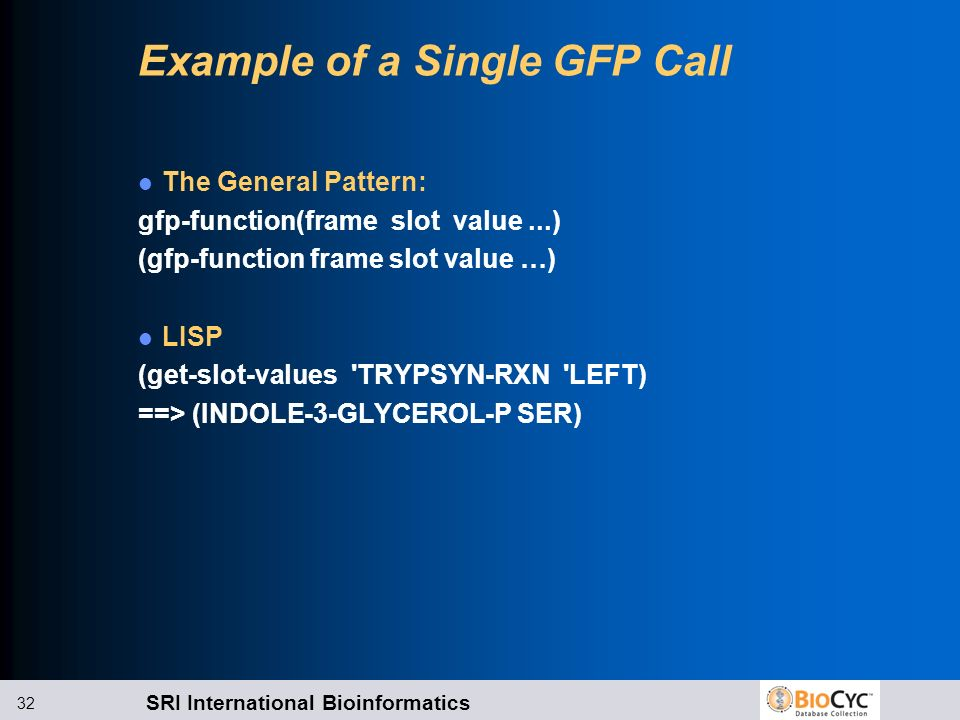 SRI International Bioinformatics 32 Example of a Single GFP Call The General Pattern: gfp-function(frame slot value...) (gfp-function frame slot value