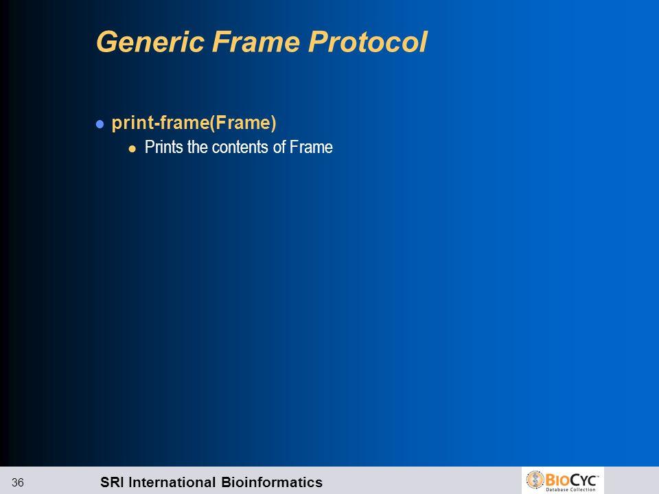 SRI International Bioinformatics 36 Generic Frame Protocol print-frame(Frame) l Prints the contents of Frame