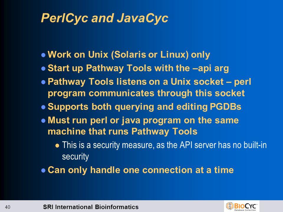 SRI International Bioinformatics 40 PerlCyc and JavaCyc Work on Unix (Solaris or Linux) only Start up Pathway Tools with the –api arg Pathway Tools li