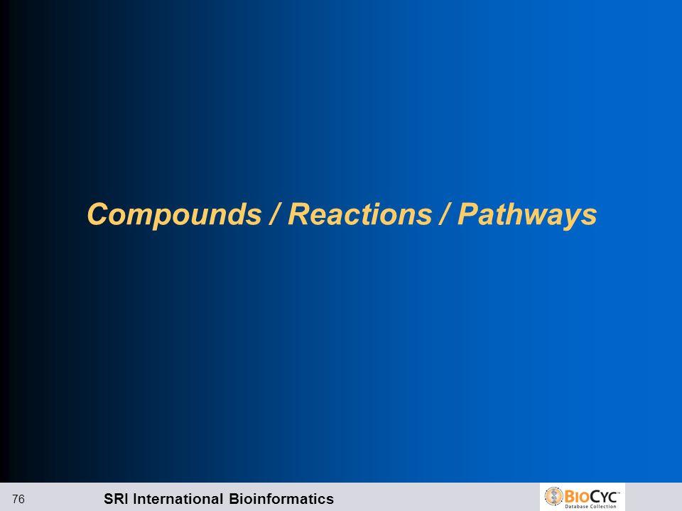 SRI International Bioinformatics 76 Compounds / Reactions / Pathways