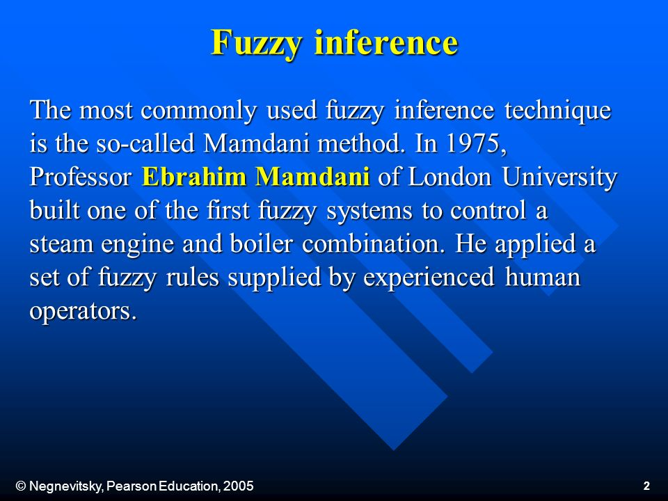 © Negnevitsky, Pearson Education, 2005 2 The most commonly used fuzzy inference technique is the so-called Mamdani method.
