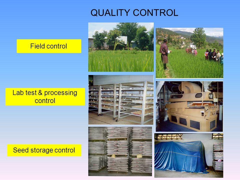 QUALITY CONTROL Field control Lab test & processing control Seed storage control