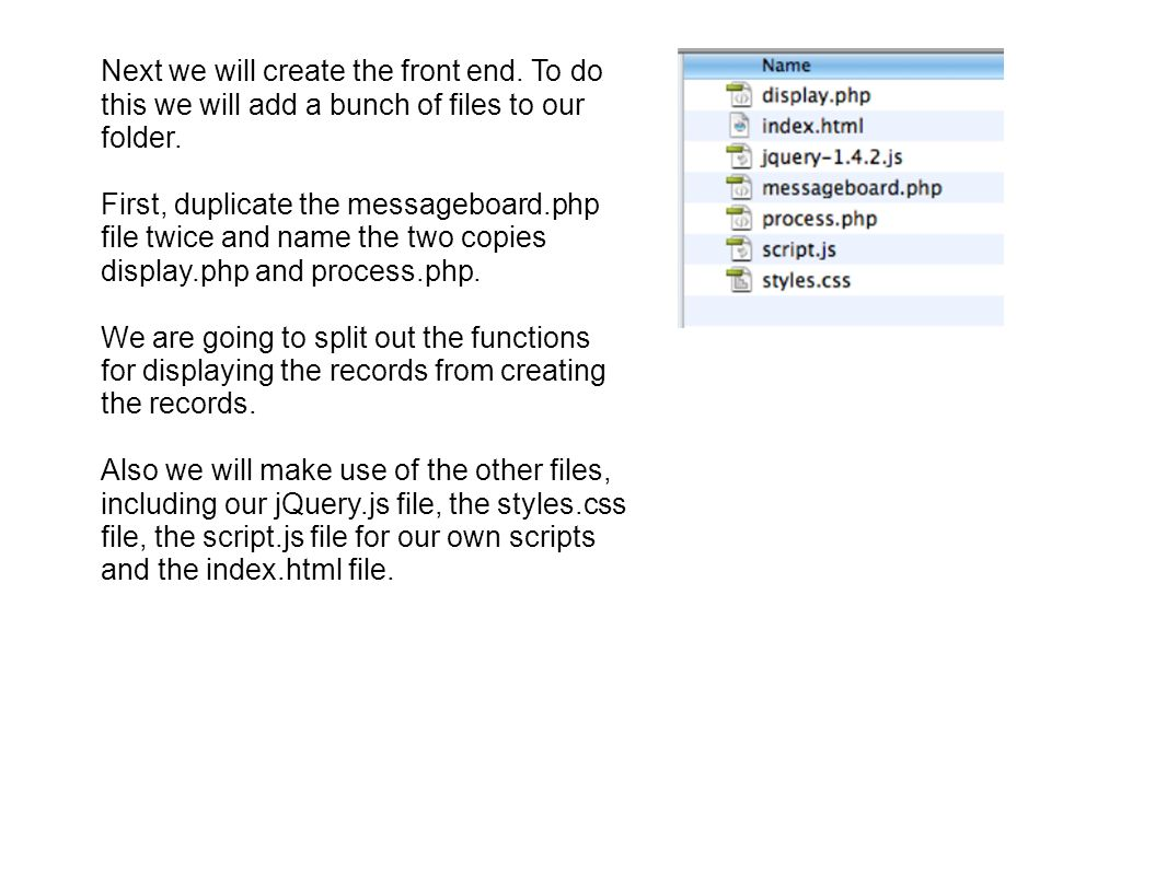 Next we will create the front end. To do this we will add a bunch of files to our folder. First, duplicate the messageboard.php file twice and name th