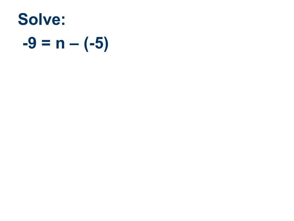 Solve: -9 = n – (-5)