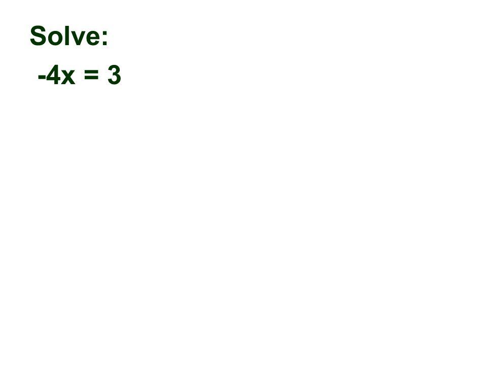 Solve: -4x = 3