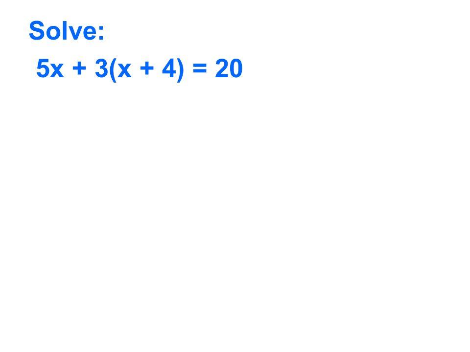 Solve: 5x + 3(x + 4) = 20