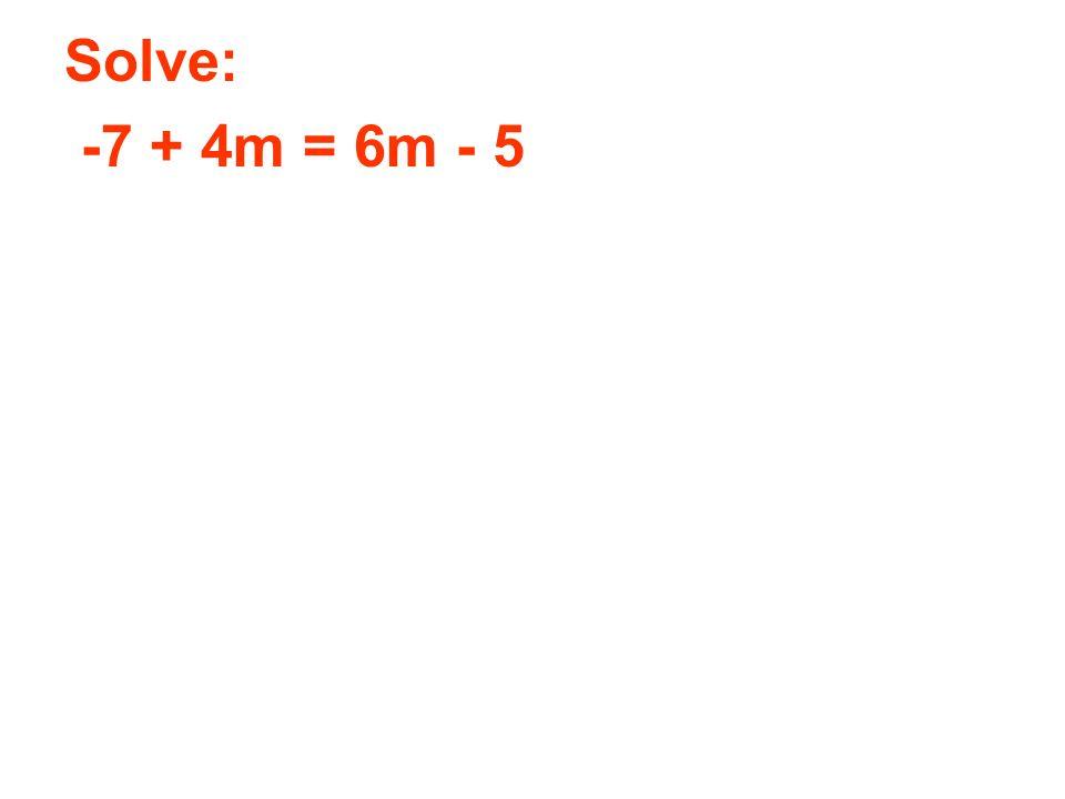Solve: -7 + 4m = 6m - 5