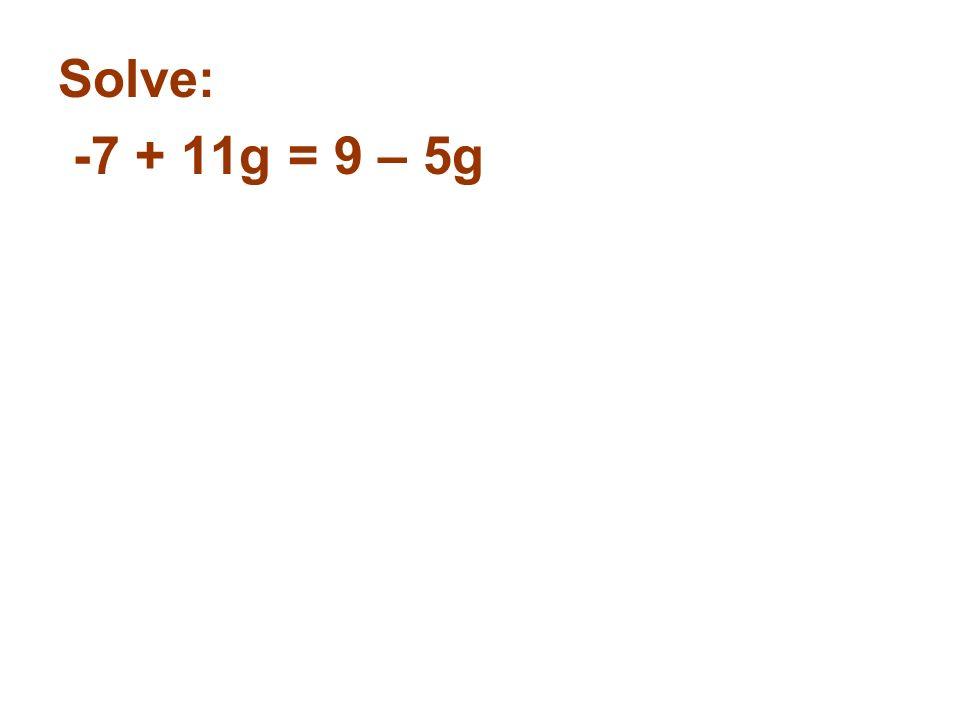 Solve: -7 + 11g = 9 – 5g