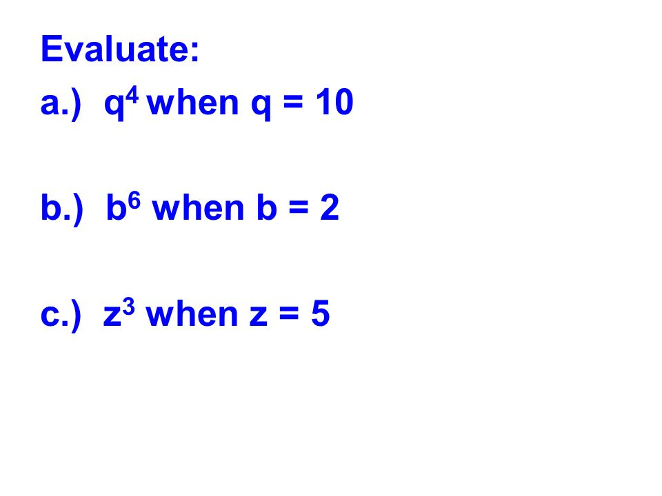 Evaluate: a.) 5x 2 – 6 when x = 4 b.) 9 + 15 ÷ 3 – 21 =