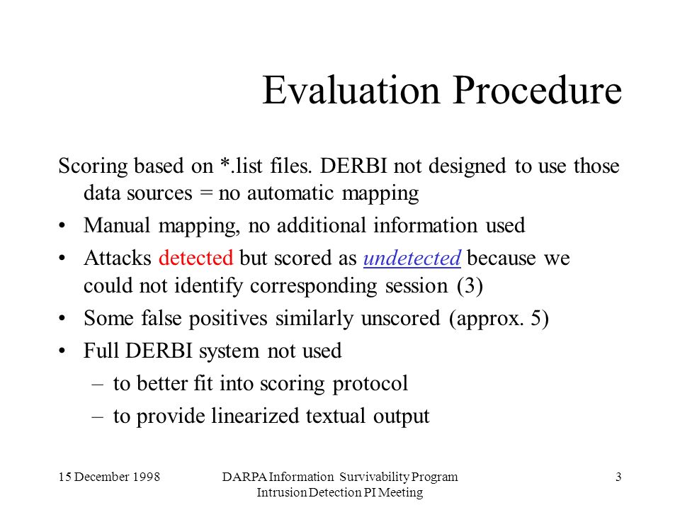 15 December 1998DARPA Information Survivability Program Intrusion Detection PI Meeting 3 Evaluation Procedure Scoring based on *.list files.