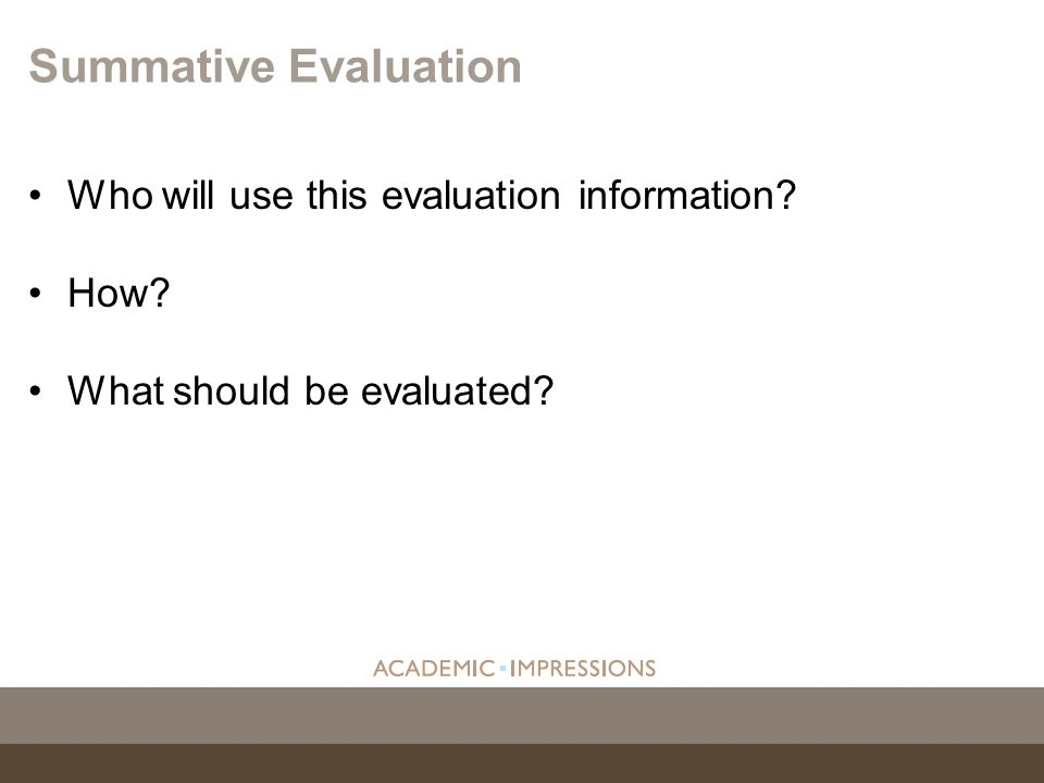 Who will use this evaluation information? How? What should be evaluated? Summative Evaluation