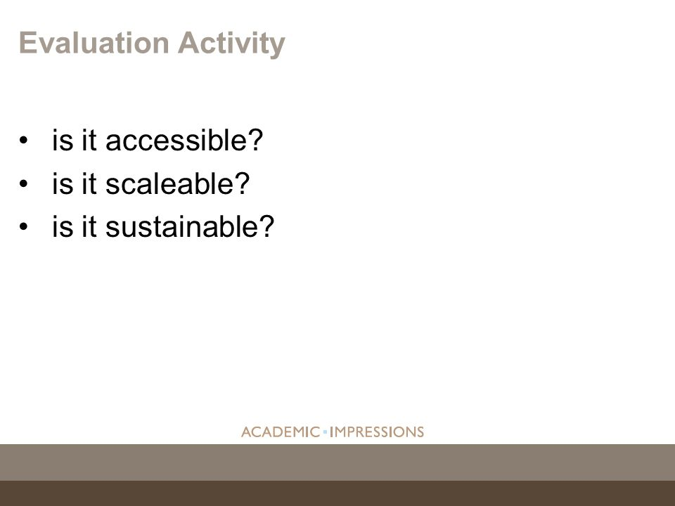 is it accessible? is it scaleable? is it sustainable? Evaluation Activity