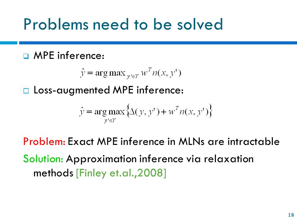 MPE inference: Loss-augmented MPE inference: Problem: Exact MPE inference in MLNs are intractable Solution: Approximation inference via relaxation met