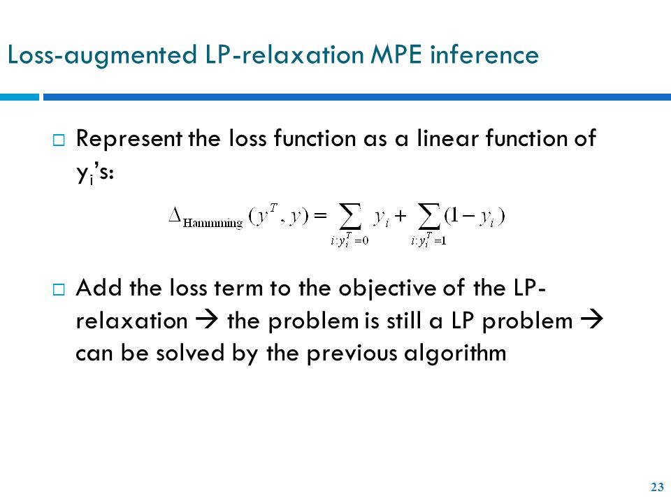 Loss-augmented LP-relaxation MPE inference 23 Represent the loss function as a linear function of y i s: Add the loss term to the objective of the LP-