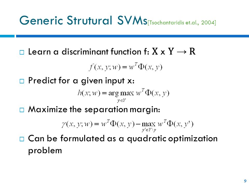 Generic Strutural SVMs [Tsochantaridis et.al., 2004] 9 Learn a discriminant function f: X x Y R Predict for a given input x: Maximize the separation m