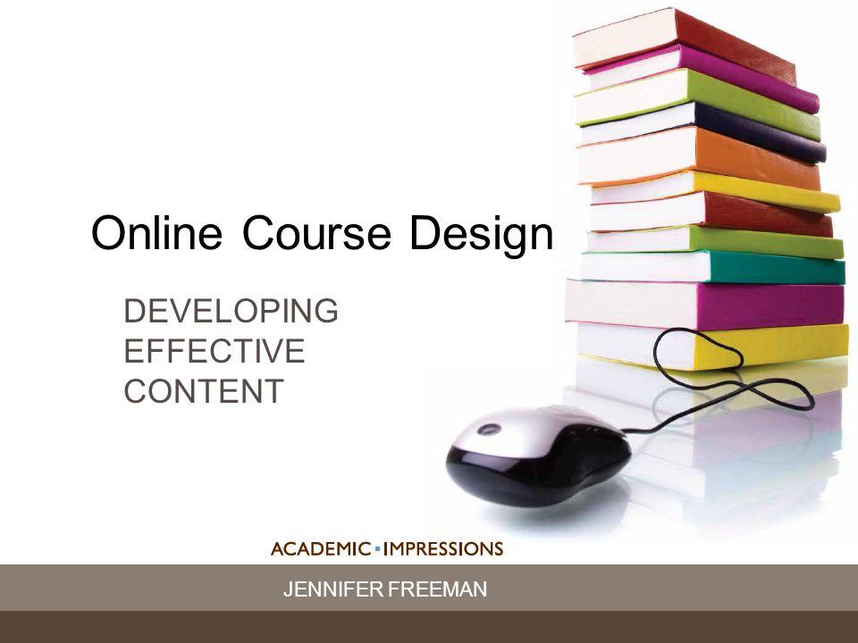 JENNIFER FREEMAN Online Course Design DEVELOPING EFFECTIVE CONTENT