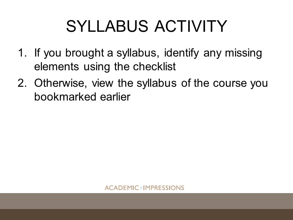 1.If you brought a syllabus, identify any missing elements using the checklist 2.Otherwise, view the syllabus of the course you bookmarked earlier SYLLABUS ACTIVITY
