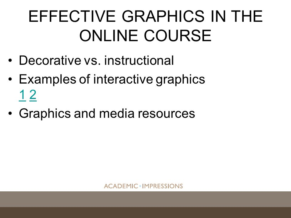 Decorative vs. instructional Examples of interactive graphics 1 2 12 Graphics and media resources EFFECTIVE GRAPHICS IN THE ONLINE COURSE