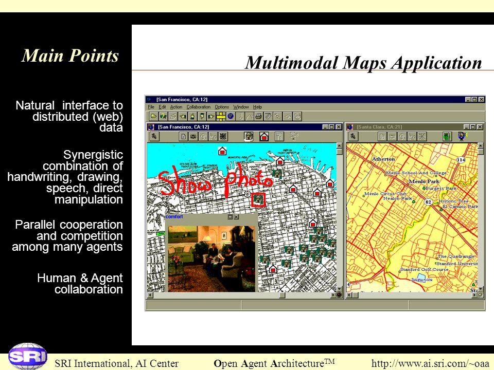 SRI International, AI Center Open Agent Architecture TM http://www.ai.sri.com/~oaa Multimodal Maps Application Main Points Natural interface to distri