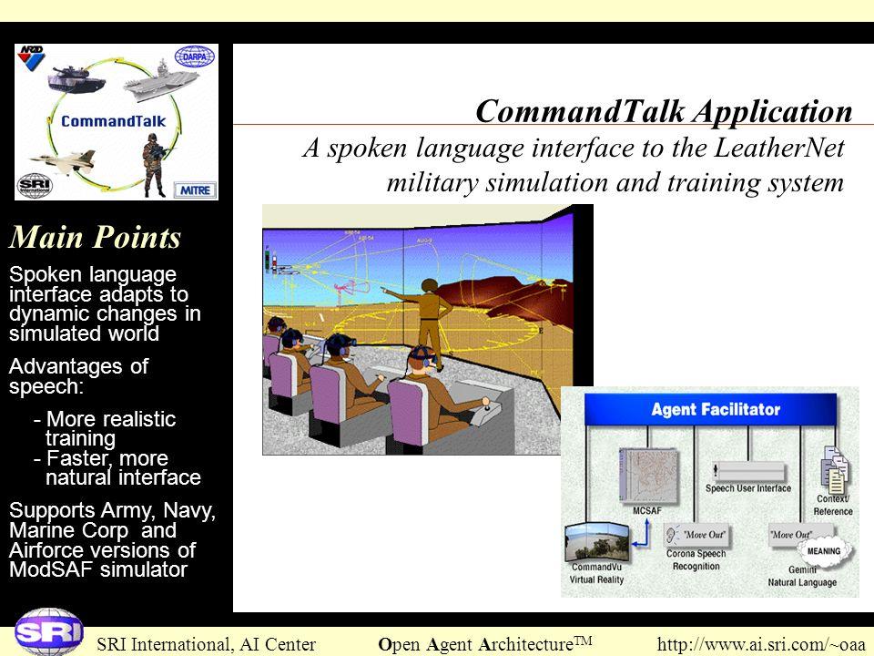 SRI International, AI Center Open Agent Architecture TM http://www.ai.sri.com/~oaa CommandTalk Application A spoken language interface to the LeatherN
