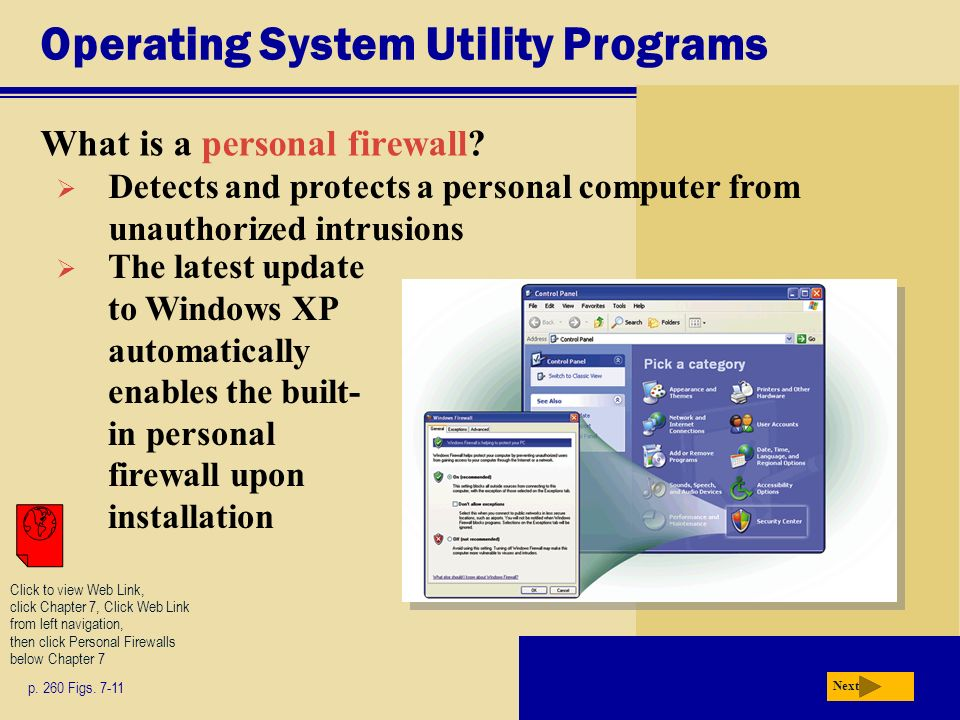 Operating System Utility Programs What is a personal firewall? Next p. 260 Figs. 7-11 Detects and protects a personal computer from unauthorized intru