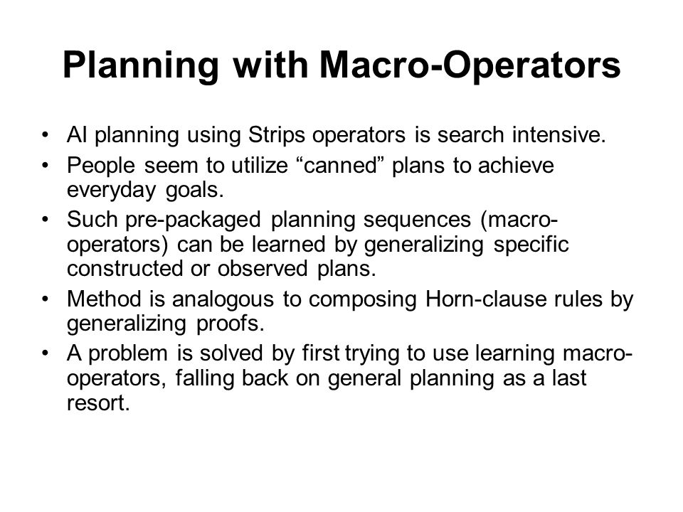 Planning with Macro-Operators AI planning using Strips operators is search intensive.