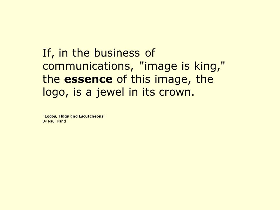 If, in the business of communications, image is king, the essence of this image, the logo, is a jewel in its crown.