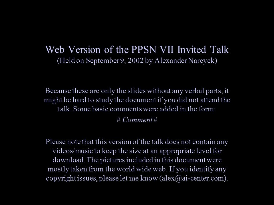 Web Version of the PPSN VII Invited Talk (Held on September 9, 2002 by Alexander Nareyek) Because these are only the slides without any verbal parts, it might be hard to study the document if you did not attend the talk.
