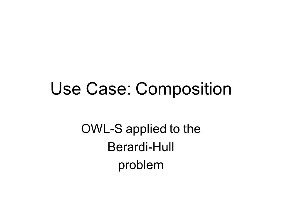 Use Case: Composition OWL-S applied to the Berardi-Hull problem