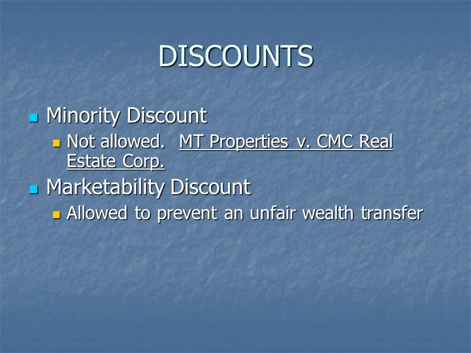DISCOUNTS Minority Discount Minority Discount Not allowed. MT Properties v. CMC Real Estate Corp. Not allowed. MT Properties v. CMC Real Estate Corp.