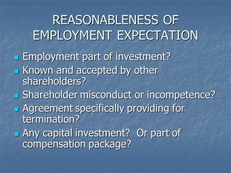 REASONABLENESS OF EMPLOYMENT EXPECTATION Employment part of investment? Employment part of investment? Known and accepted by other shareholders? Known